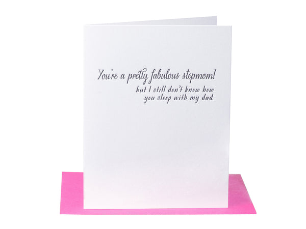 You're a pretty fabulous stepmom! But I still don't know how you sleep with my dad - Mother's Day Card