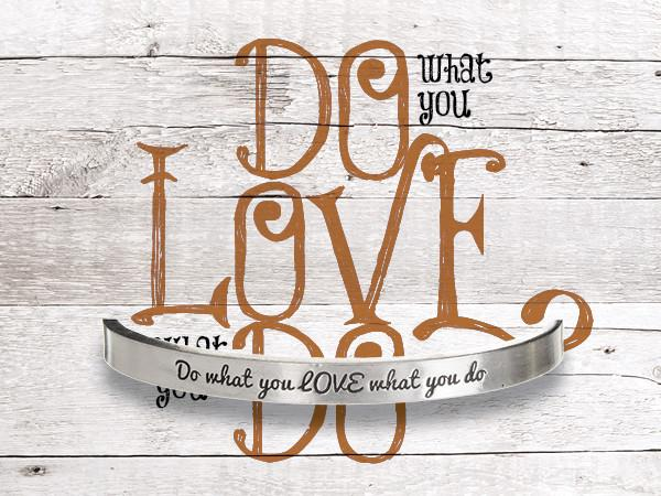 Do What You LOVE What You Do Quotable Cuff Bracelet