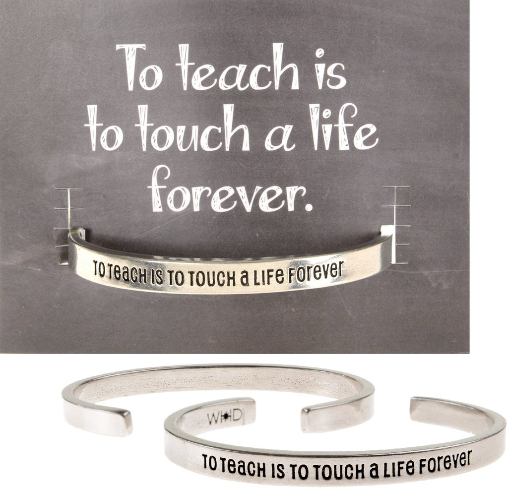 To Teach Is To Touch A Life Forever Quotable Cuff Bracelet
