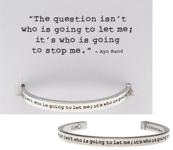 The Question Isn't Who Is Going To Let Me... Quotable Cuff Bracelet