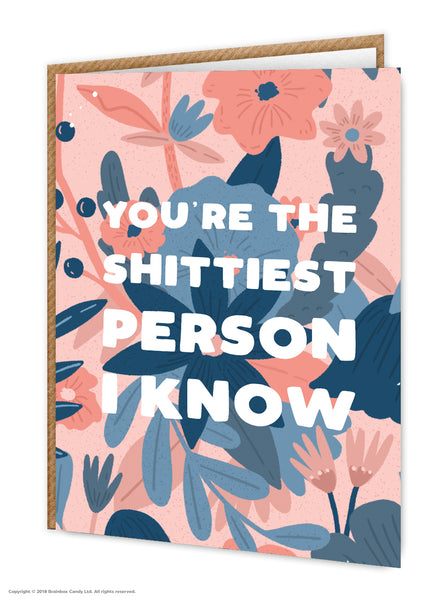 You're The Shittiest Person I Know - Floral Greeting Card