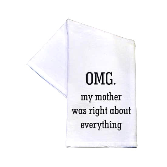 OMG. My Mother Was Right About Everything - 16x24 Tea Towel