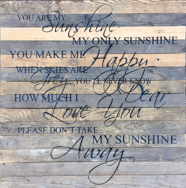 You Are My Sunshine, My Only Sunshine ... Oversized Reclaimed Repurposed Wood Wall Decor Art - 28-in x 28-in - Mellow Monkey