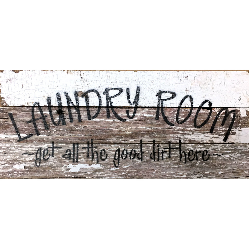 Laundry Room - Get All The Good Dirt Here - Reclaimed Repurposed Art Sign 14 x 6-in