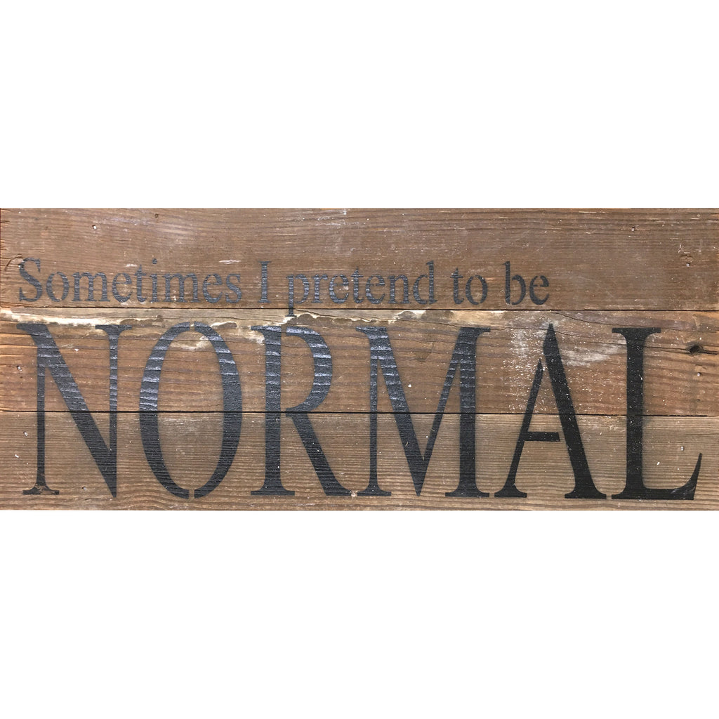 Sometimes I Pretend To Be Normal - Reclaimed Repurposed Art Sign 14 x 6-in