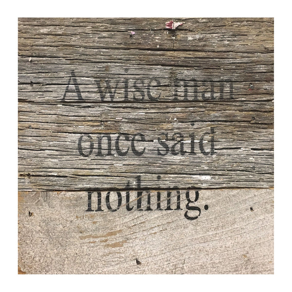 A Wise Man Once Said Nothing - Reclaimed Repurposed Art Sign 6-in