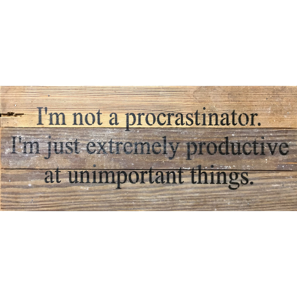 I'm Not A Procrastinator I'm Just Extremely Productive At Unimportant Things - Reclaimed Re-purposed Art Sign 14 x 6-in