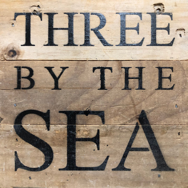 Three By the Sea - Reclaimed Wood Art Sign - 6-in x 6-in - FINAL SALE NO RETURNS or EXCHANGES