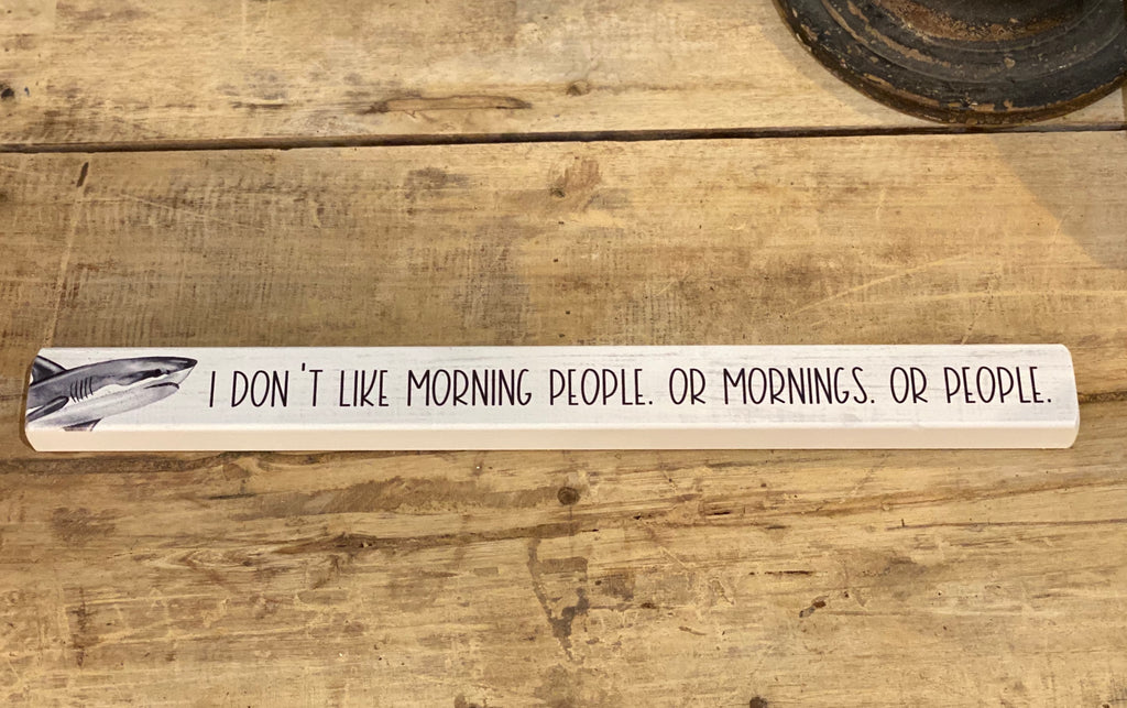 I Don't Like Mornings Or People Or Morning People - Shark Talking Stick 16-in