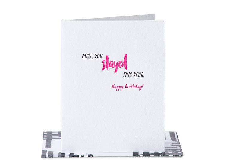 Gurl, You Slayed This Year. Happy Birthday - Greeting Card