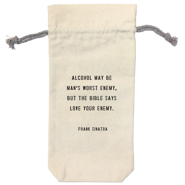 Canvas Wine Bag - Alcohol May Be Man's Worst Enemy, But The Bible Says Love Your Enemy. Frank Sinatra