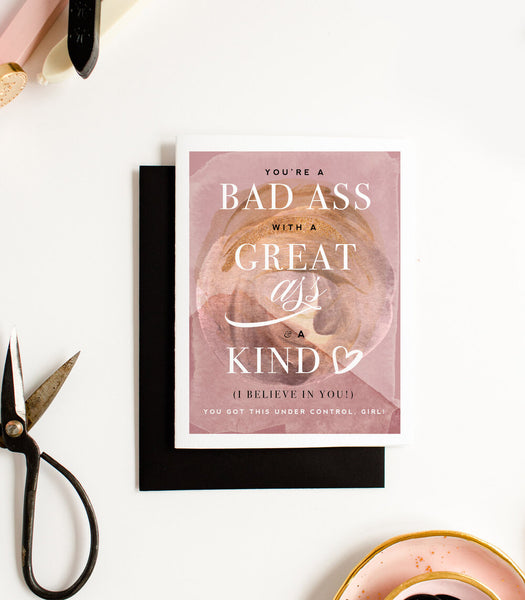 You're A Bad Ass With A Great Ass And A Kind Heart (I Believe In You!) You Got This Under Control, Girl! - Greeting Card