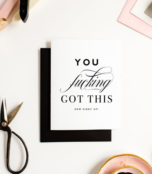 You Fucking Got This Now Giddy Up! - Friendship Encouragement Greeting Card