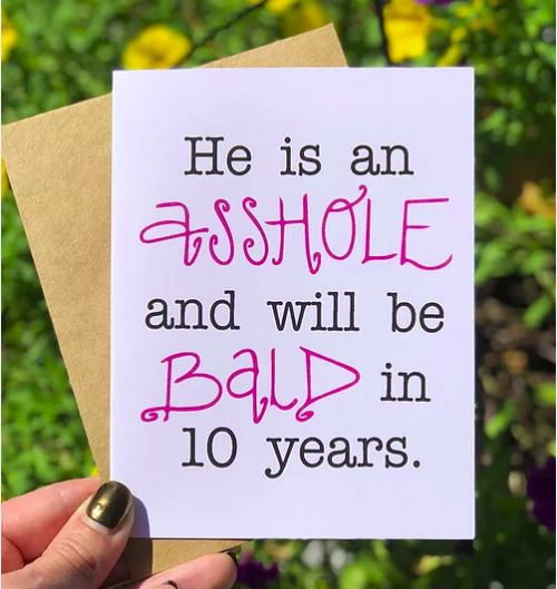 He Is An Asshole And Will Be Bald In 10 Years - Greeting Card