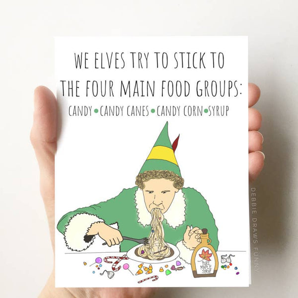 We Elves Try To Stick To The Four Main Food Groups: Candy. Candy Canes. Candy Corn. Syrup.  - Christmas Greeting Card Funny Holiday