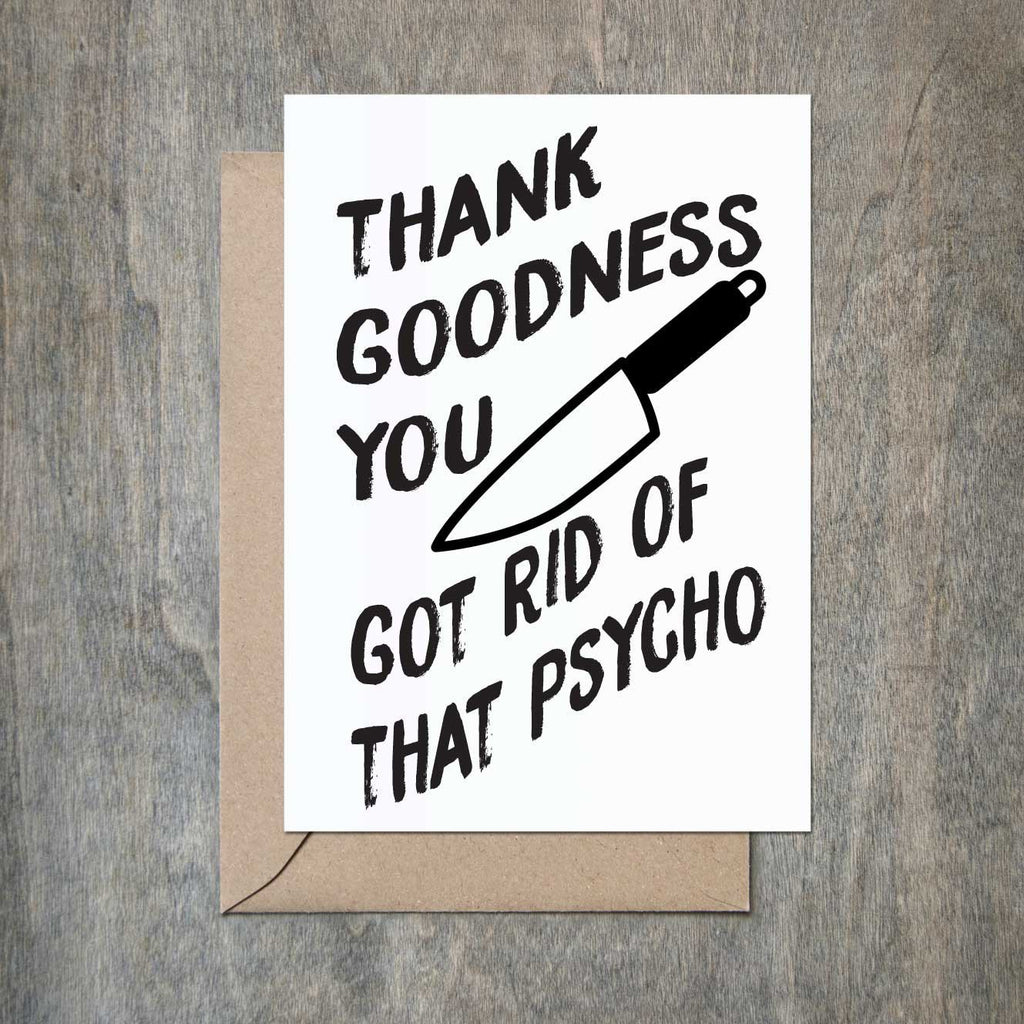Thank Goodness You Got Rid Of That Psycho - Greeting Card
