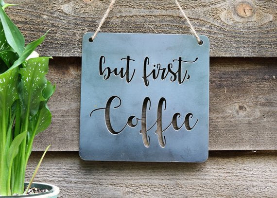 Iron Maid Art - But First Coffee Morning Metal Sign