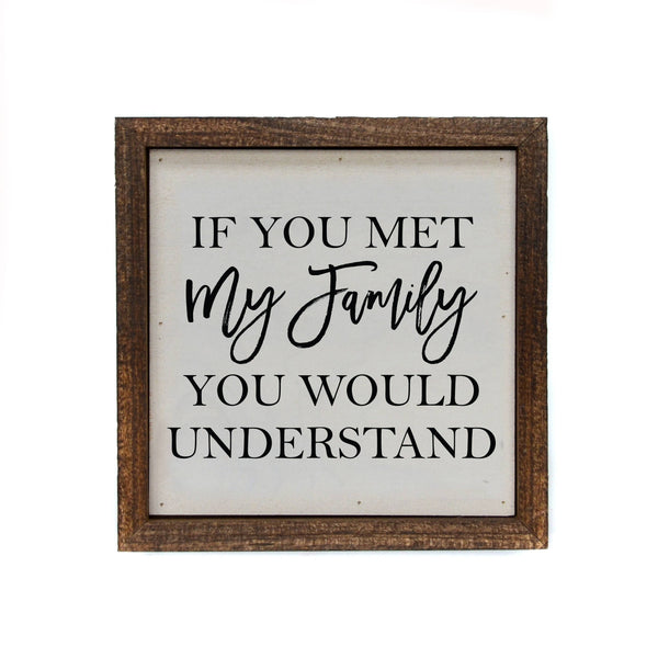 If You Met My Family You Would Understand - 6x6 Framed Wall Shelf Decor