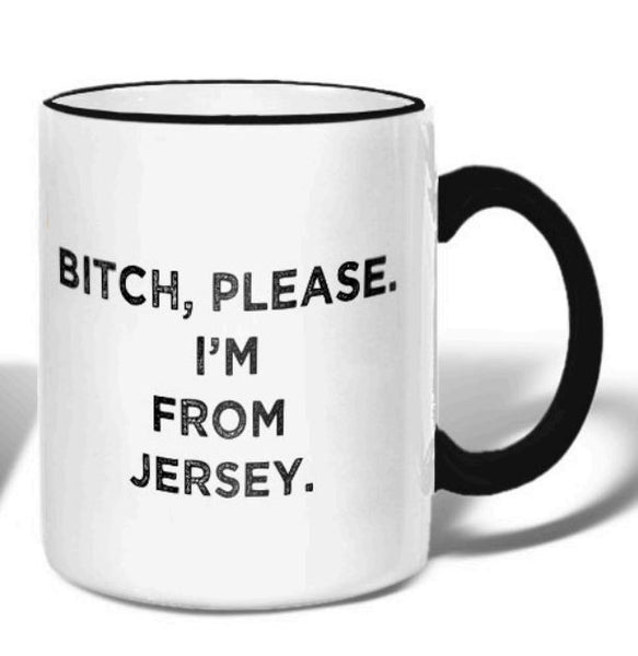 Bitch, Please. I'm From Jersey - Ceramic Coffee Tea Mug 11-oz - Mellow Monkey  - 1