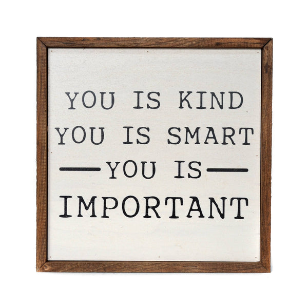 You Is Smart You Is Kind You is Important Wood Hanging - Framed Wood Sign - 10-in