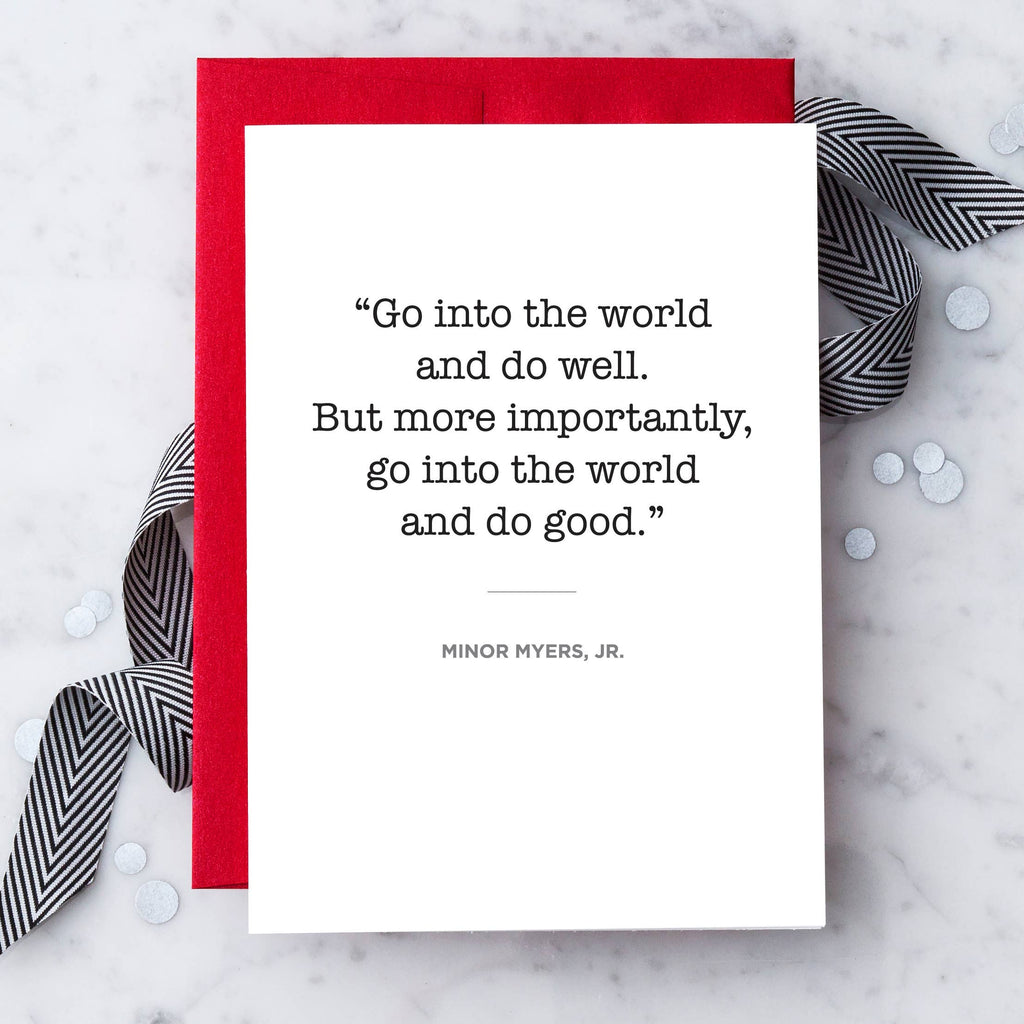 Go Into The World And Do Well. But More Importantly, Go Into The World And Do Good -Minor Myers Jr. - Greeting Card