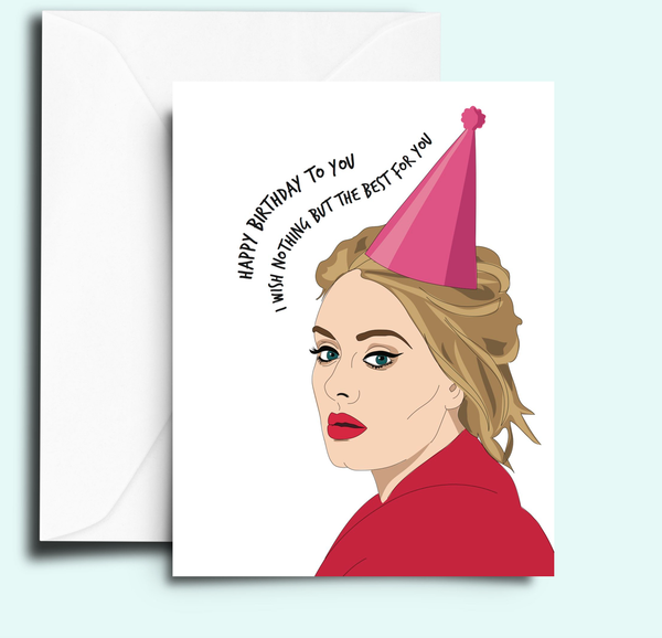 Adele - Happy Birthday To You I Wish You Nothing But The Best For You - Birthday Greeting CardCard