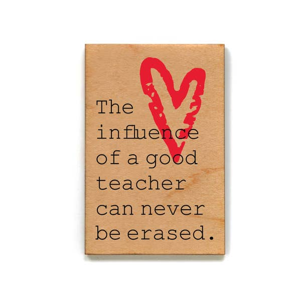 The Influence Of A Good Teacher Can Never Be Erased - Wood Magnet - 3-in
