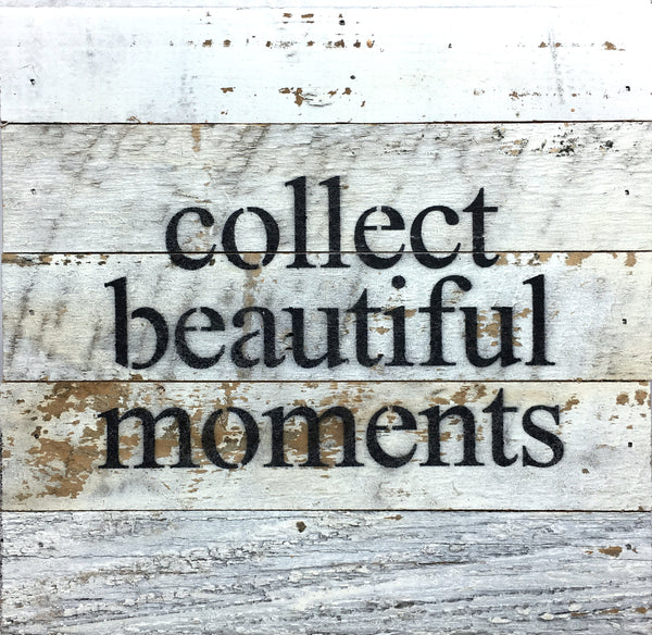 Collect Beautiful Moments - Reclaimed Wood Art Sign 10-in Square White Finish