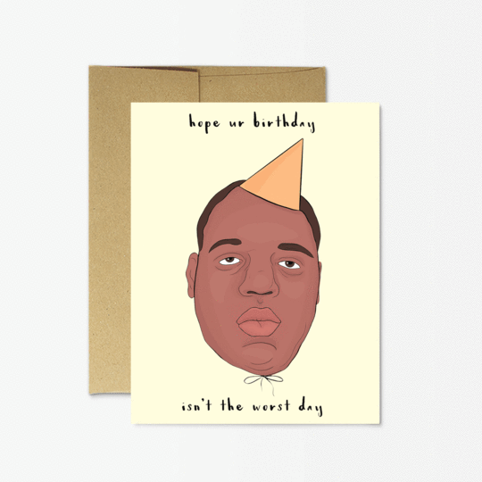 Hope Your Birthday Isn't The Worst Day - Biggie Birthday Greeting Card