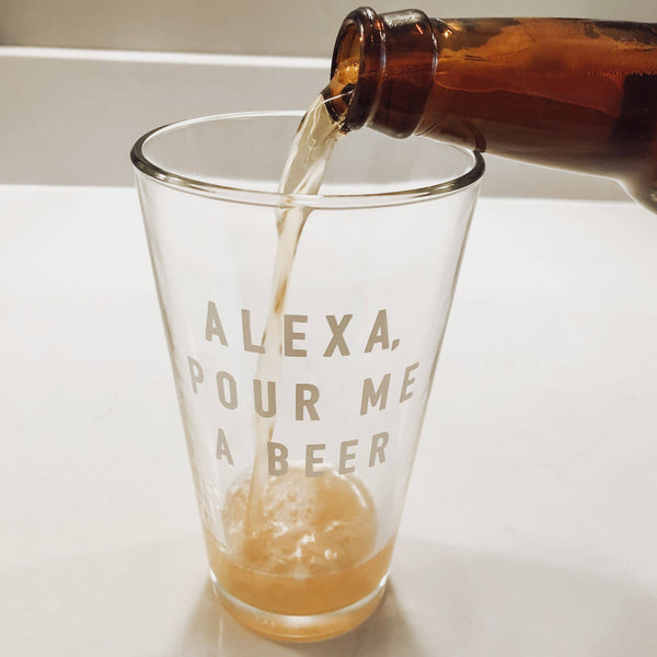 Alexa, Pour Me A Beer Glass - Pint Glass 16-oz