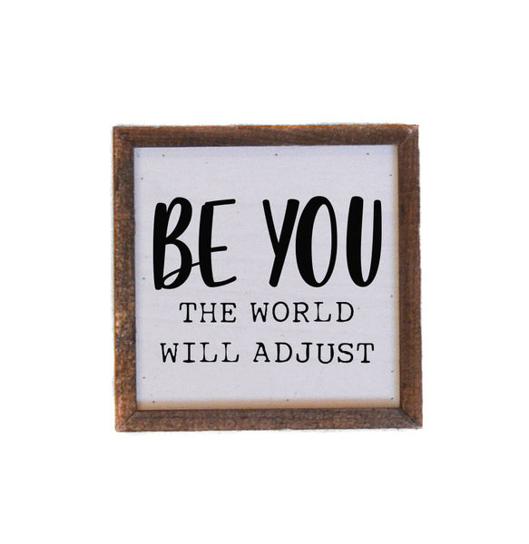 Be You The World Will Adjust - Framed Wood Sign - 6-in