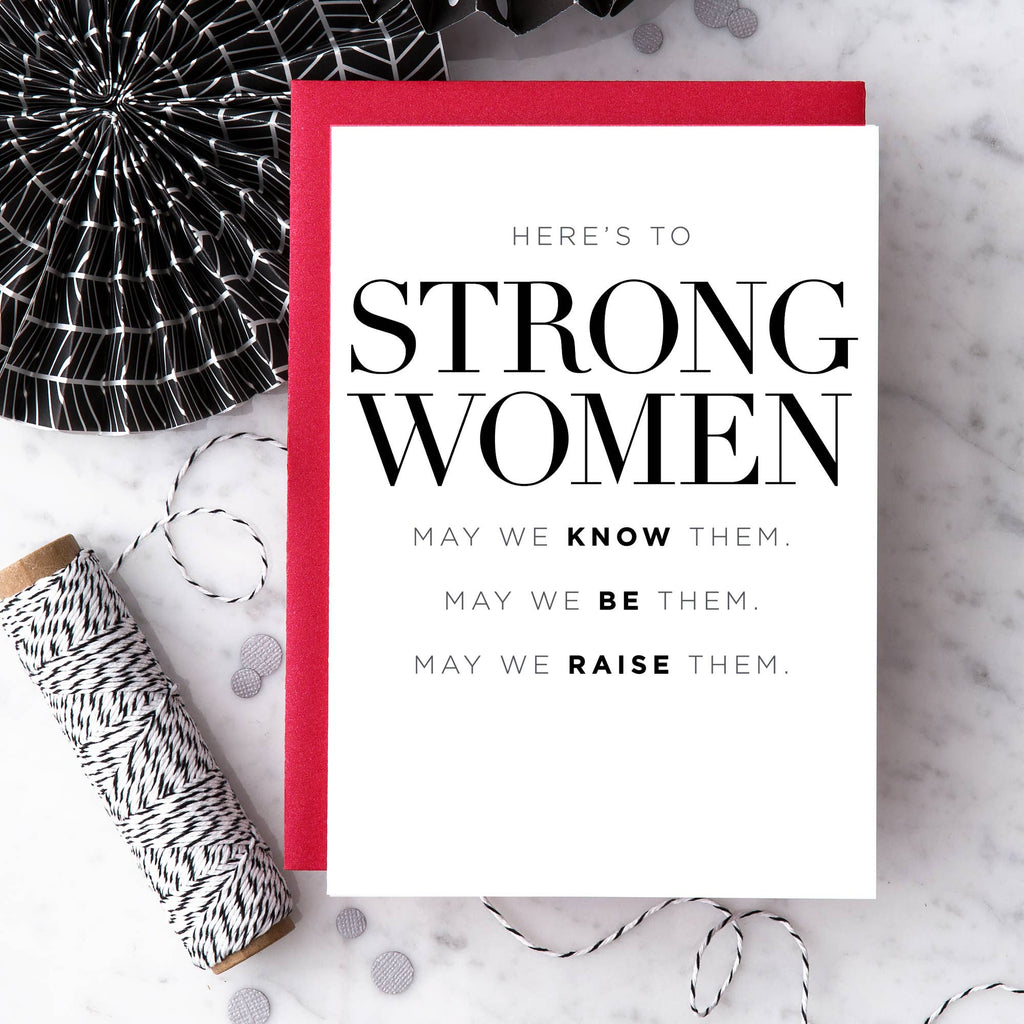 Here's to Strong Women. May We Know Them. May We Be Them. May We Raise Them. - Inspirational Greeting Card