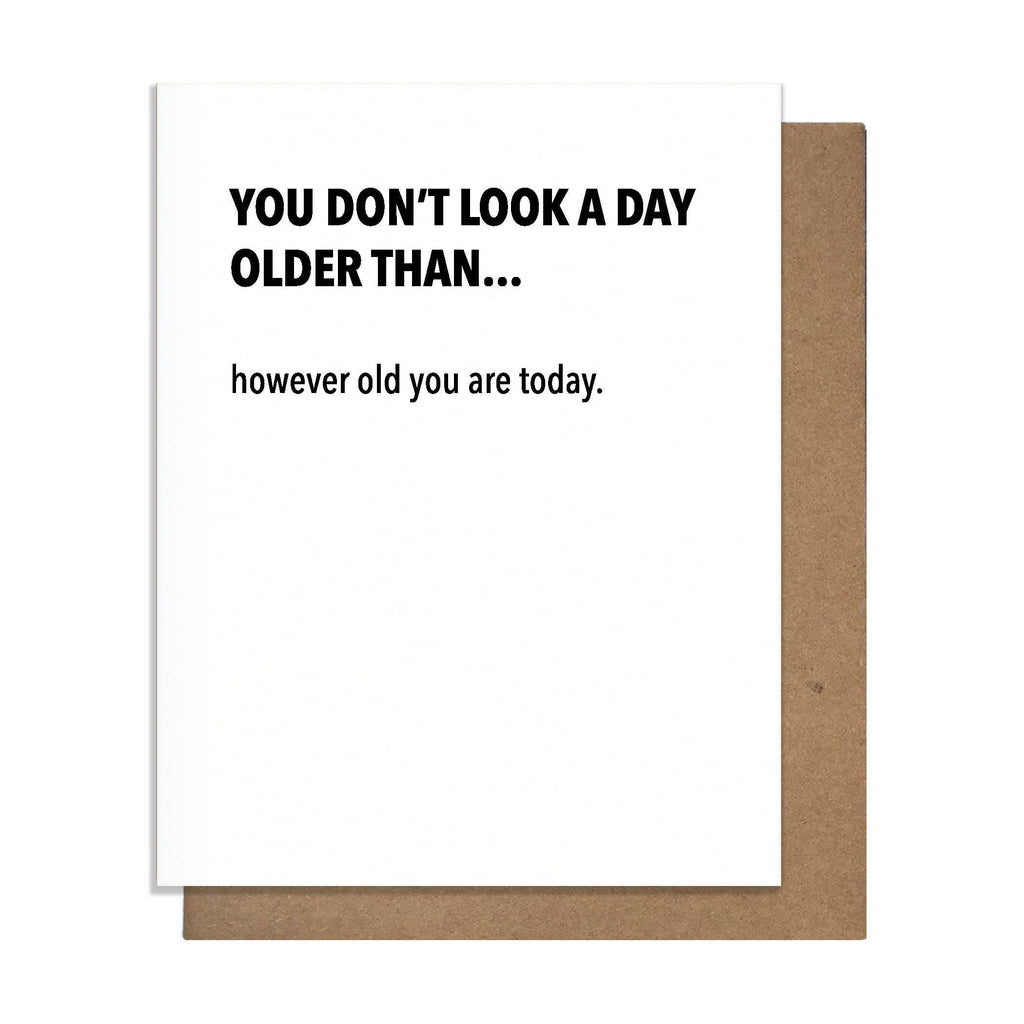 You Don't Look A Day Older Than... However Old You Are Today - Birthday Greeting Card