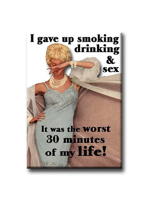 I Gave Up Smoking Drinking & Sex ... It Was The Worst 30 Minutes Of My Life  - Fridge Magnet 3-in