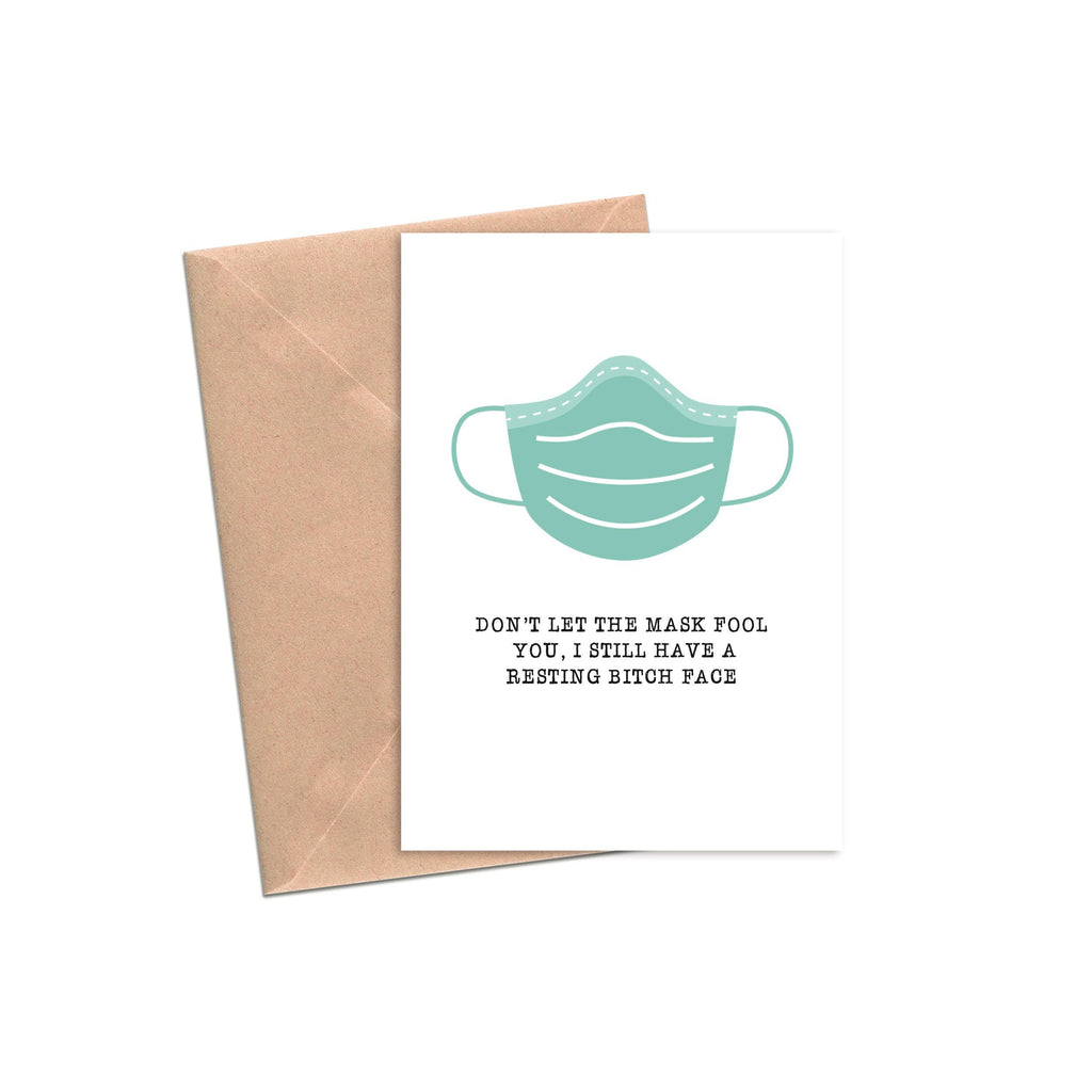 Don't Let The Mask Fool You, I Still Have Resting Bitch Face - Greeting Card