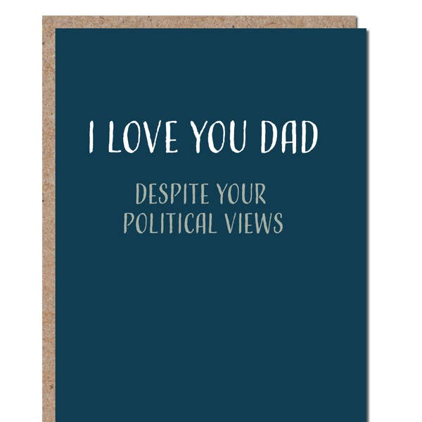 I Love You Dad Despite Your Political Views - Father's Day Greeting Card