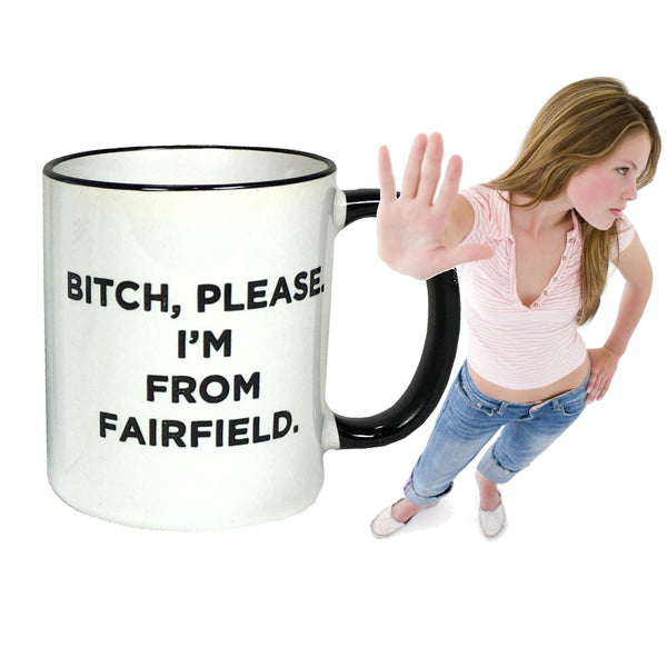 Bitch, Please. I'm From Fairfield - Ceramic Coffee Tea Mug 11-oz