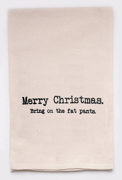 Flour Sack Towel - Merry Christmas. Bring On The Fat Pants