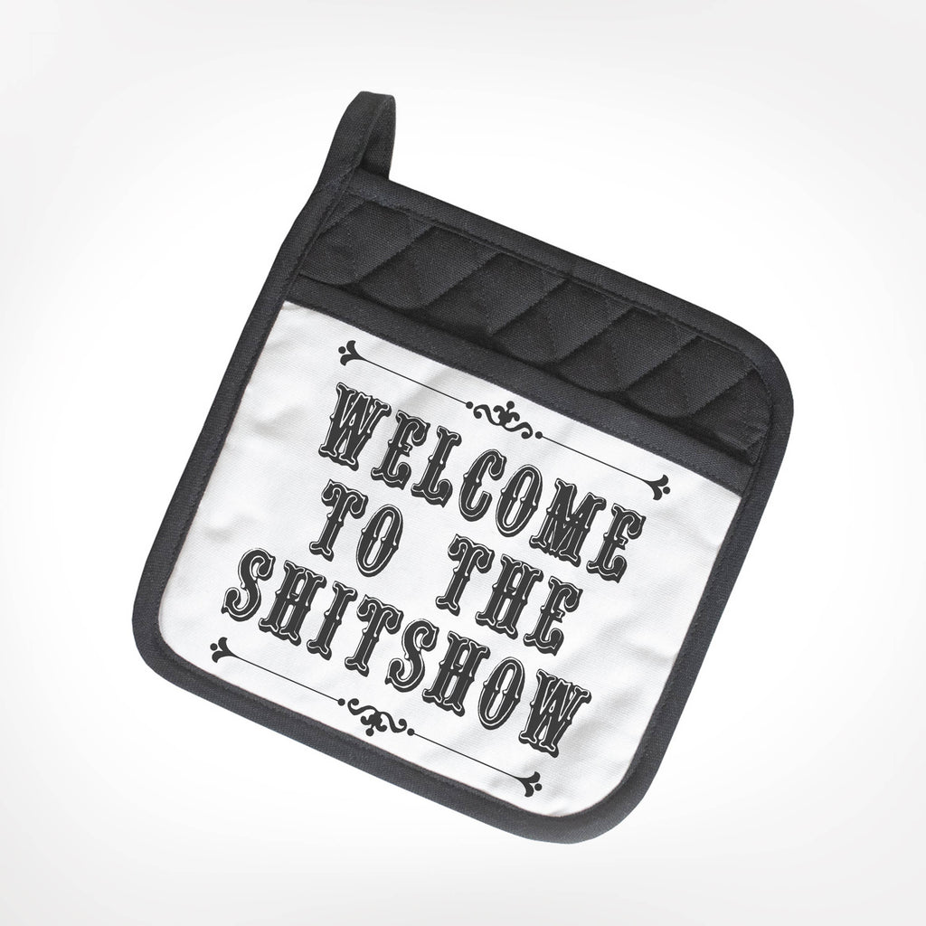 Welcome To The Shitshow - POTHOLDER