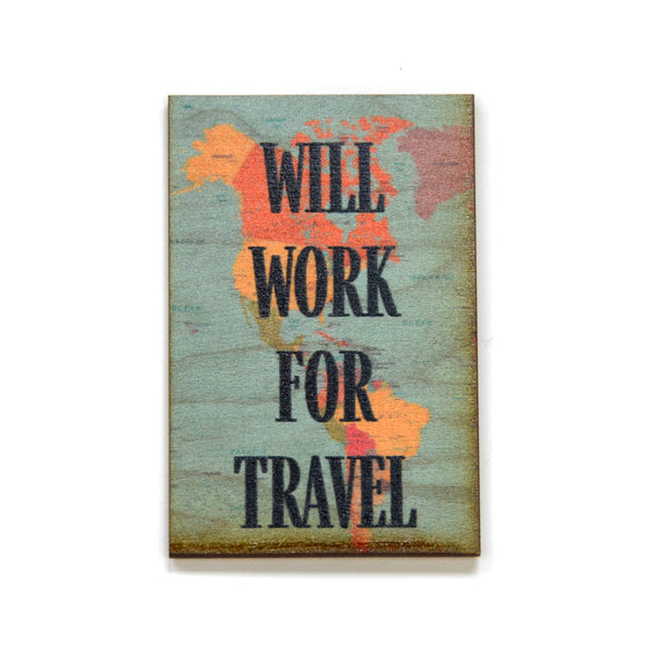 Will Work For Travel - Wood Magnet - 3-in