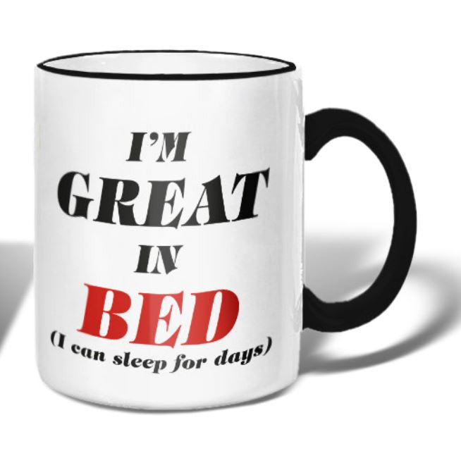 I'm Great In Bed (I Can Sleep For Days) - Ceramic Coffee Tea Mug 11-oz - Mellow Monkey  - 1