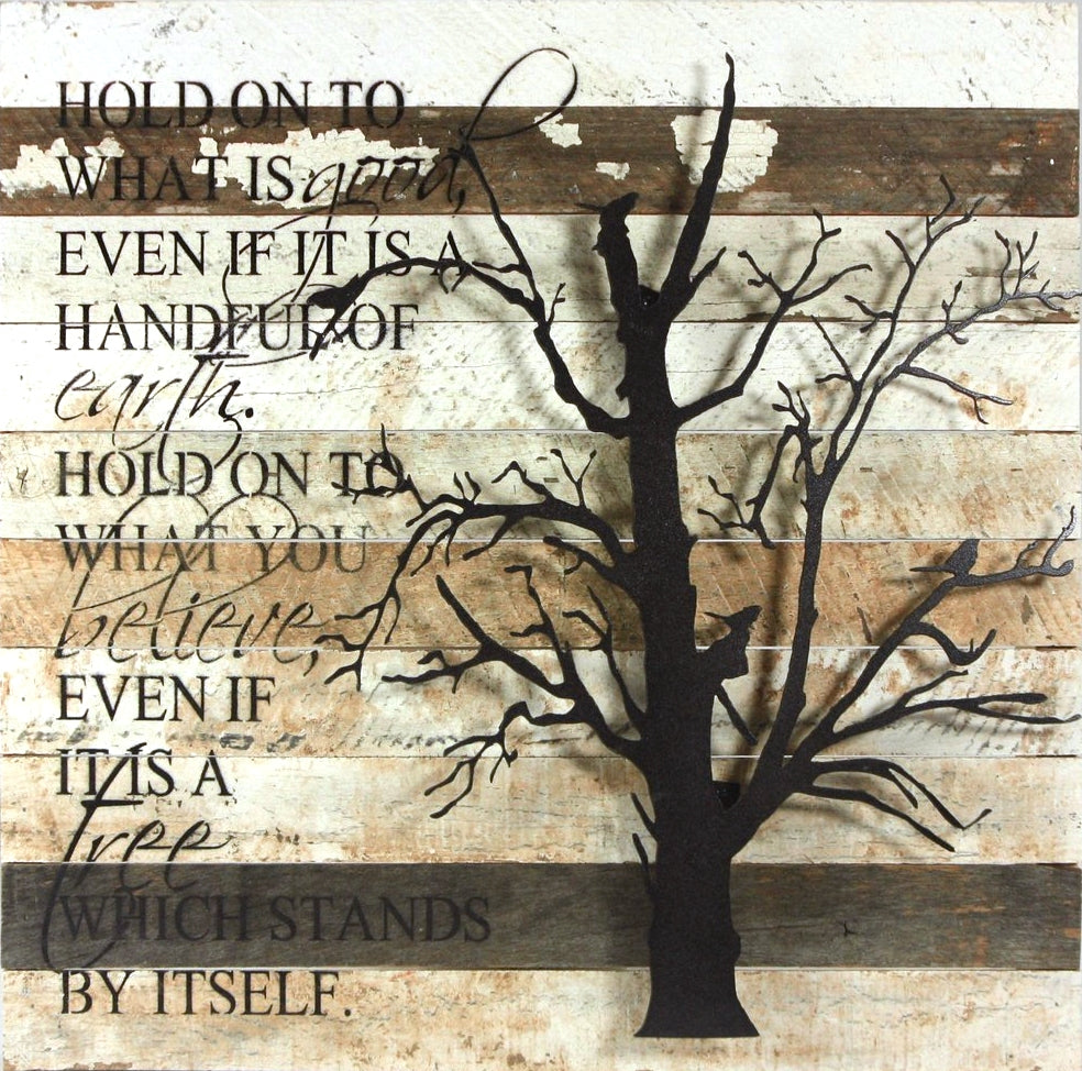 Hold On To What Is Good, Even If It Is A Handful Of Earth. Hold On To What You Believe, Even If It Is A Tree Which Stands By Itself - Reclaimed Wood Sign with Metal Tree 20-in
