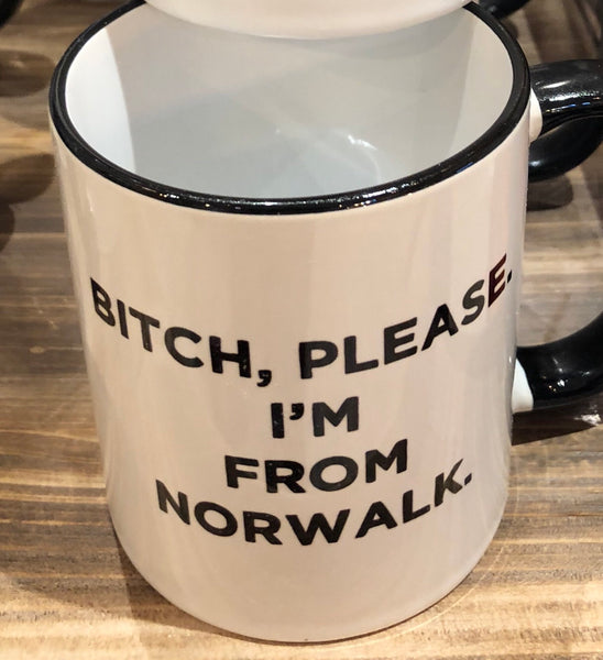Bitch, Please. I'm From Norwalk - Ceramic Coffee Tea Mug 11-oz