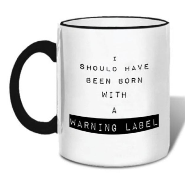 I Should Have Been Born With A Warning Label - Ceramic Coffee Tea Mug 11-oz - Mellow Monkey  - 2