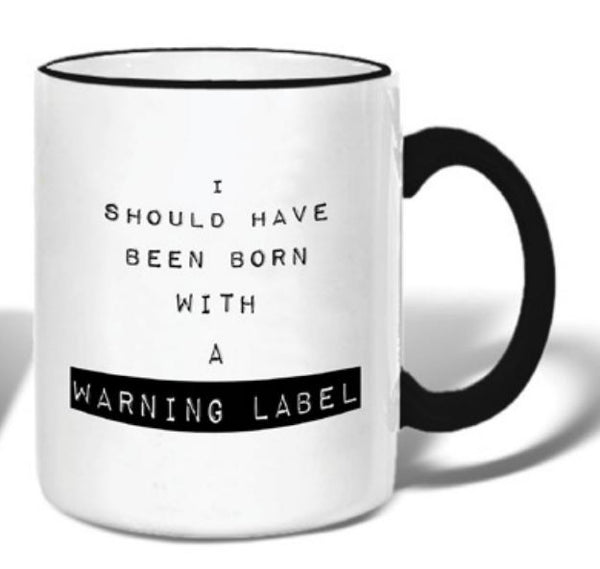 I Should Have Been Born With A Warning Label - Ceramic Coffee Tea Mug 11-oz - Mellow Monkey  - 1
