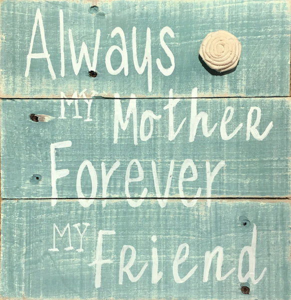 Always My Mother Forever My Friend - Reclaimed Wood Wall Plaque Aqua White
