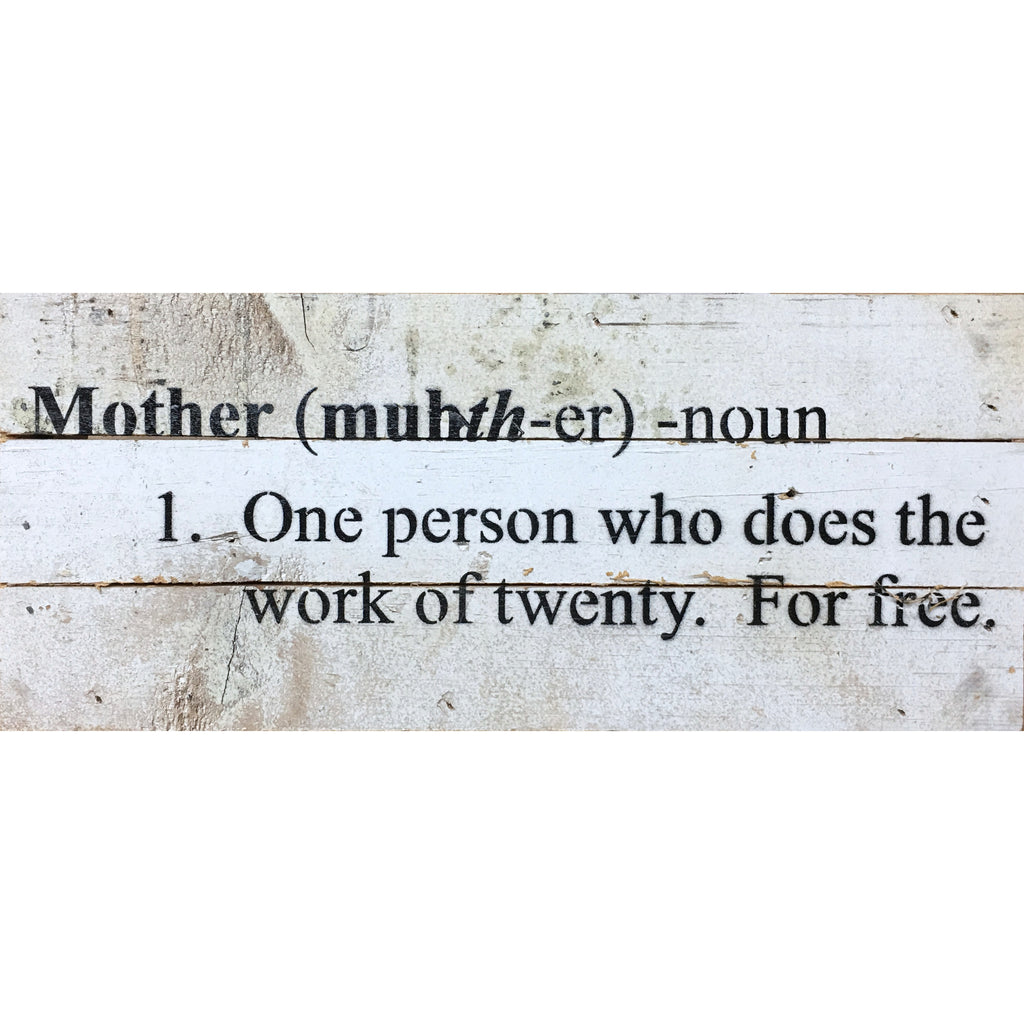Mother (muhth-er) 1. One Person Who Does The Work Of Twenty. For Free - Reclaimed Repurposed Art Sign 14 x 6-in