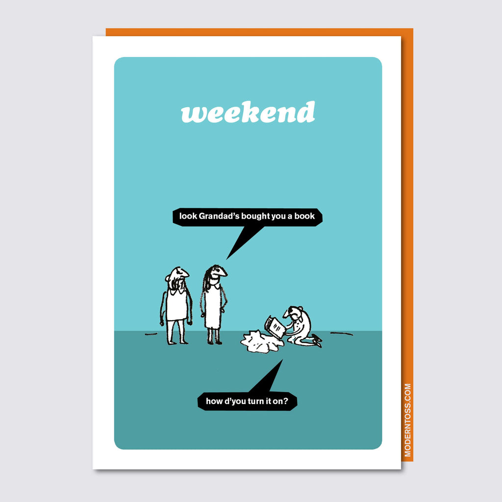 Modern Toss - Weekend - Look Grandad's Bought You A Book.  How d'you Turn It On? - Greeting Card
