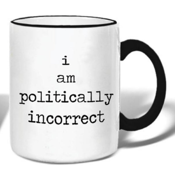 I Am Politically Incorrect - Ceramic Coffee Tea Mug 11-oz - Mellow Monkey  - 1