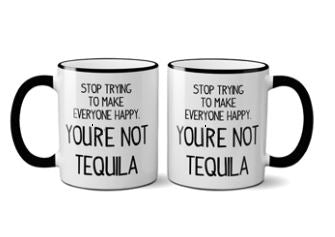 Stop Trying to Make Everyone Happy. You're Not Tequila - Ceramic Coffee Tea Mug 11-oz